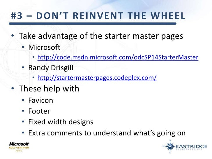 #3 – Don't reinvent the wheel<br />Take advantage of the starter master pages<br />Microsoft<br />http://code.msdn.microso...
