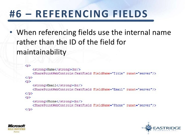 #6 – Referencing Fields<br />When referencing fields use the internal name rather than the ID of the field for maintainabi...