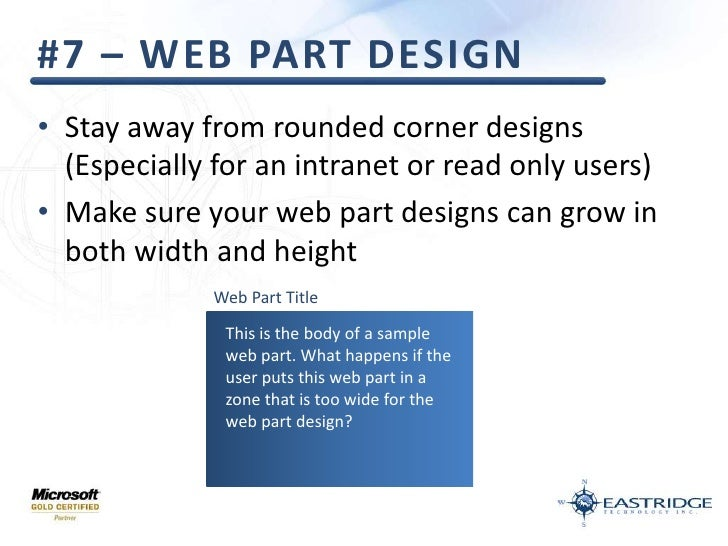 #7 – Web Part Design<br />Stay away from rounded corner designs (Especially for an intranet or read only users)<br />Make ...