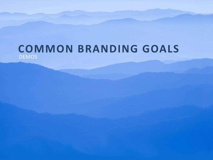 Common Branding Goals<br />Demos<br />