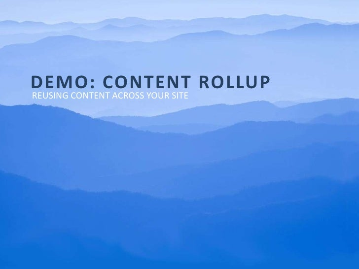 Demo: content rollup <br />Reusing content across your site<br />