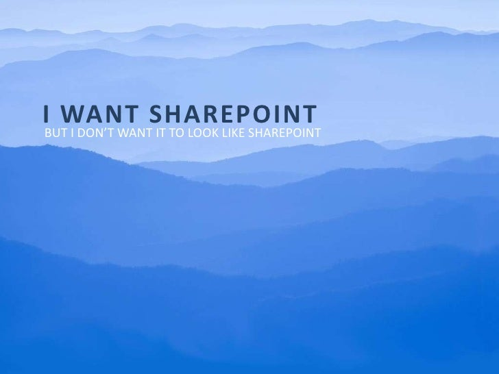 I want SharePoint<br />But I Don't want It to look like SharePoint<br />