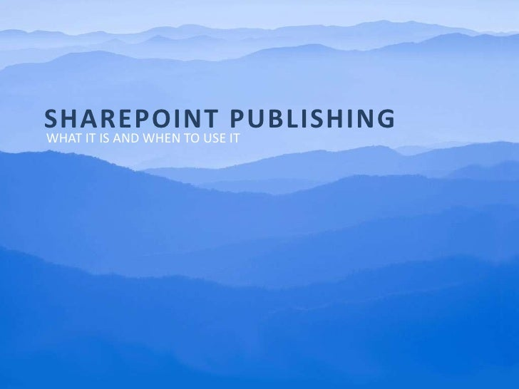 SharePoint Publishing<br />What it is and when to use it<br />