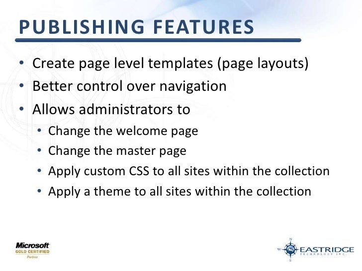 Publishing Features<br />Create page level templates (page layouts)<br />Better control over navigation<br />Allows admini...