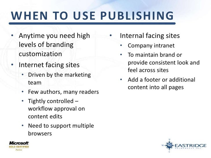 When to use publishing<br />Anytime you need high levels of branding customization<br />Internet facing sites<br />Driven ...