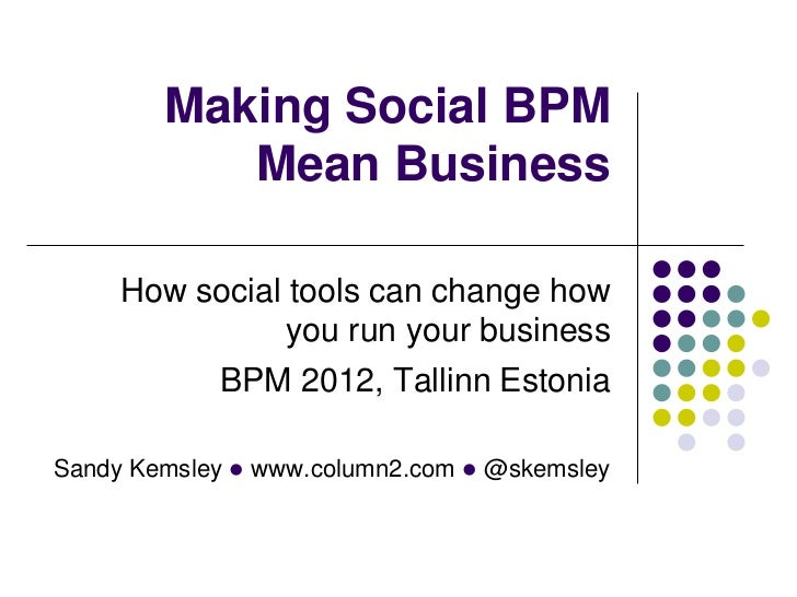 Making Social BPM           Mean Business     How social tools can change how                you run your business        ...