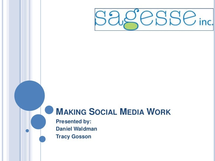 Making Social Media Work<br />Presented by:<br />Daniel Waldman<br />Tracy Gosson<br />