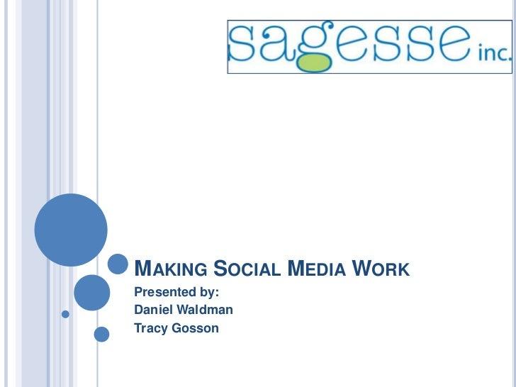 Making Social Media Work<br />Presented by:<br />Daniel Waldman<br />Tracy Gosson<br />