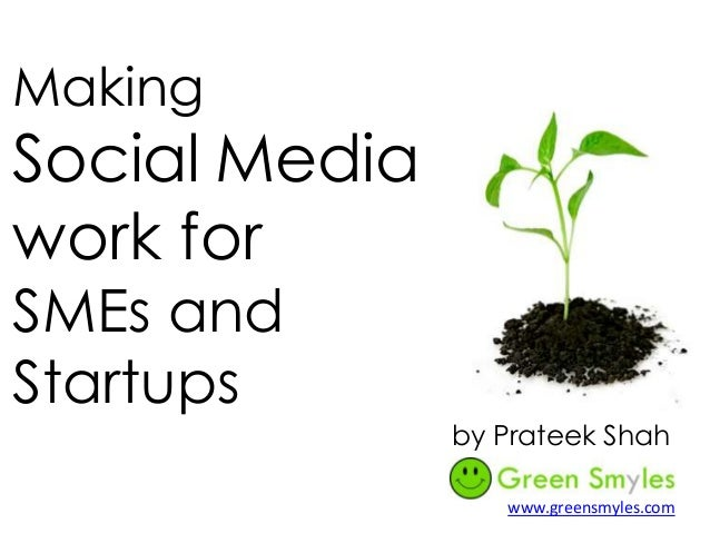 Making Social Media work for SMEs and Startups by Prateek Shah