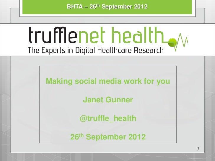 BHTA – 26th September 2012Making social media work for you          Janet Gunner         @truffle_health      26th Septemb...