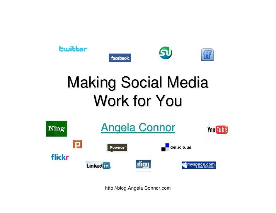 Making Social Media    Work for You     Angela Connor          http://blog.Angela Connor.com