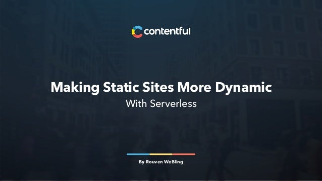Making Static Sites More Dynamic With Serverless By Rouven Weßling
