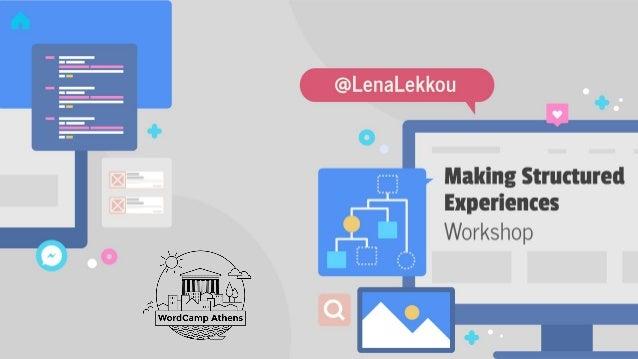 @lenalekkou Making Structured Experiences | WordCamp Athens 2019
