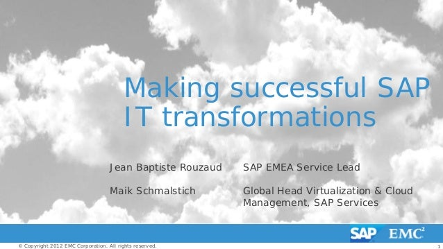 1© Copyright 2012 EMC Corporation. All rights reserved. Making successful SAP IT transformations Jean Baptiste Rouzaud SAP...