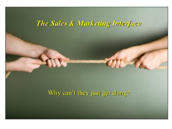 The Sales & Marketing Interface   Why can't they just get along?
