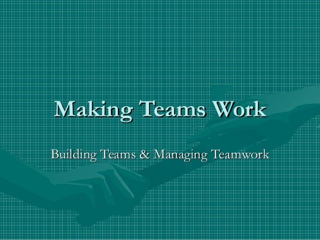 Making Teams WorkMaking Teams Work Building Teams & Managing TeamworkBuilding Teams & Managing Teamwork