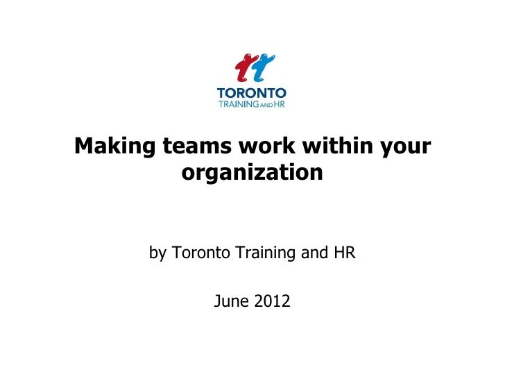 Making teams work within your         organization      by Toronto Training and HR              June 2012