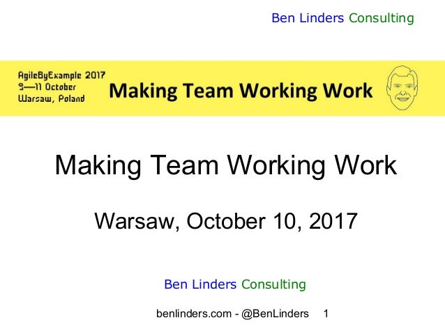 benlinders.com - @BenLinders 1 Ben Linders Consulting Making Team Working Work Warsaw, October 10, 2017 Ben Linders Consul...