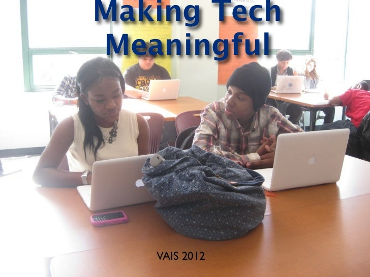 Making TechMeaningful   VAIS 2012