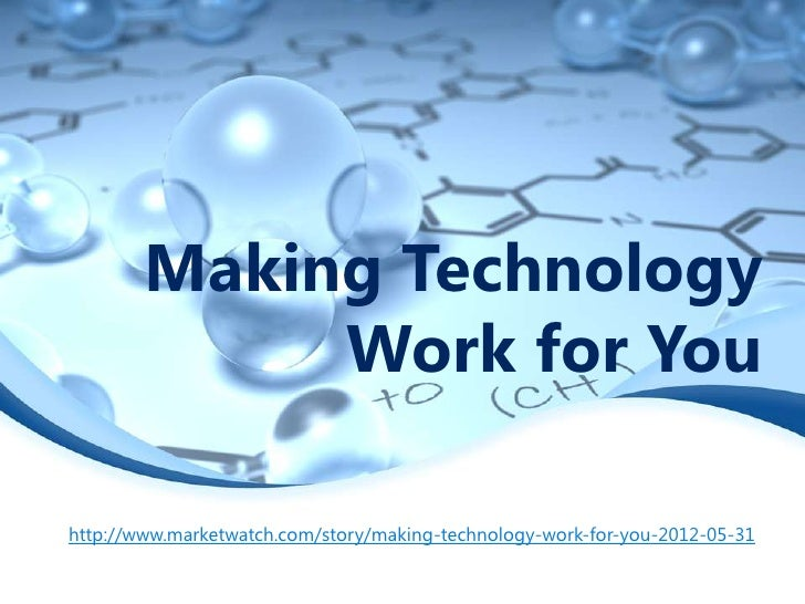 Making Technology             Work for Youhttp://www.marketwatch.com/story/making-technology-work-for-you-2012-05-31