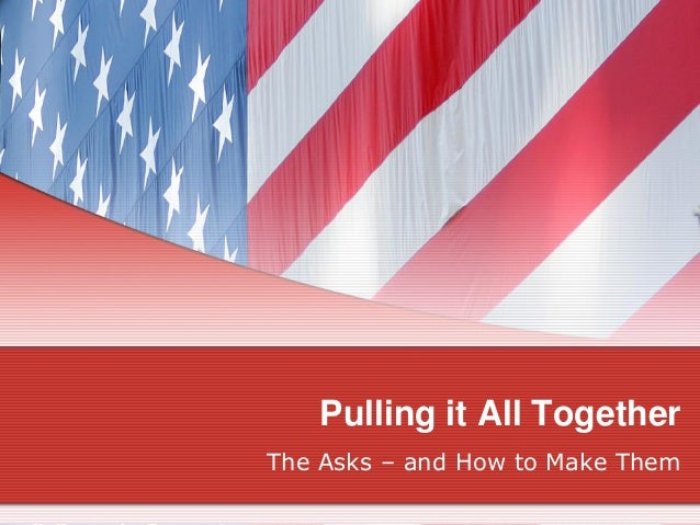 Pulling it All Together The Asks – and How to Make Them