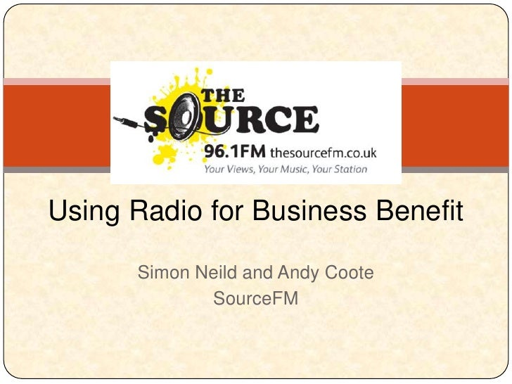 Using Radio for Business Benefit      Simon Neild and Andy Coote             SourceFM