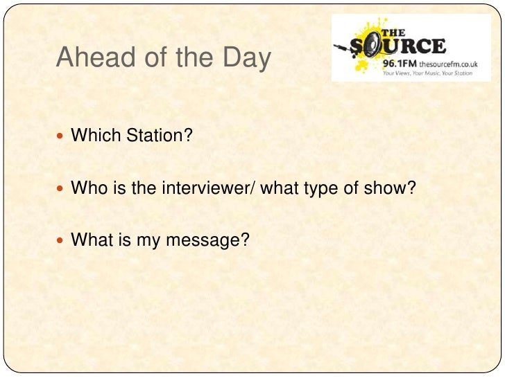 Ahead of the Day Which Station? Who is the interviewer/ what type of show? What is my message?