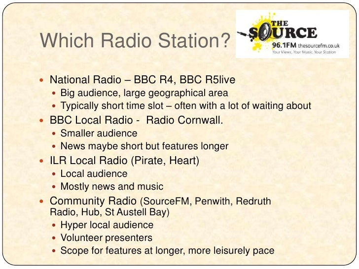 Which Radio Station? National Radio – BBC R4, BBC R5live   Big audience, large geographical area   Typically short time...