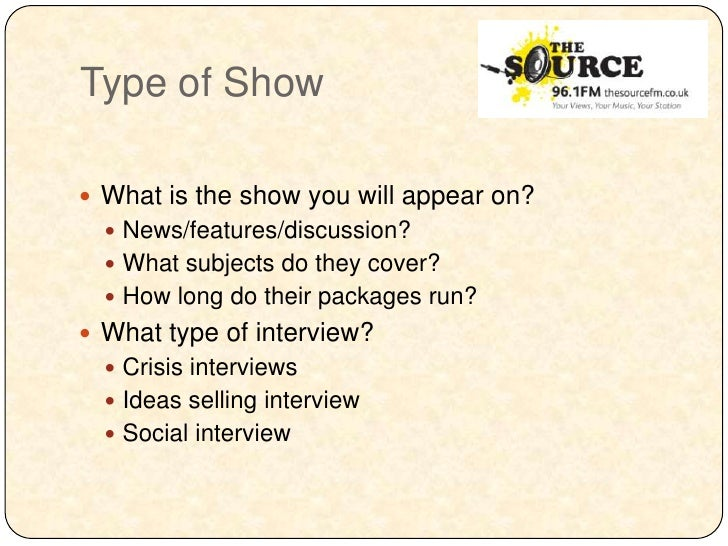 Type of Show What is the show you will appear on?   News/features/discussion?   What subjects do they cover?   How lon...