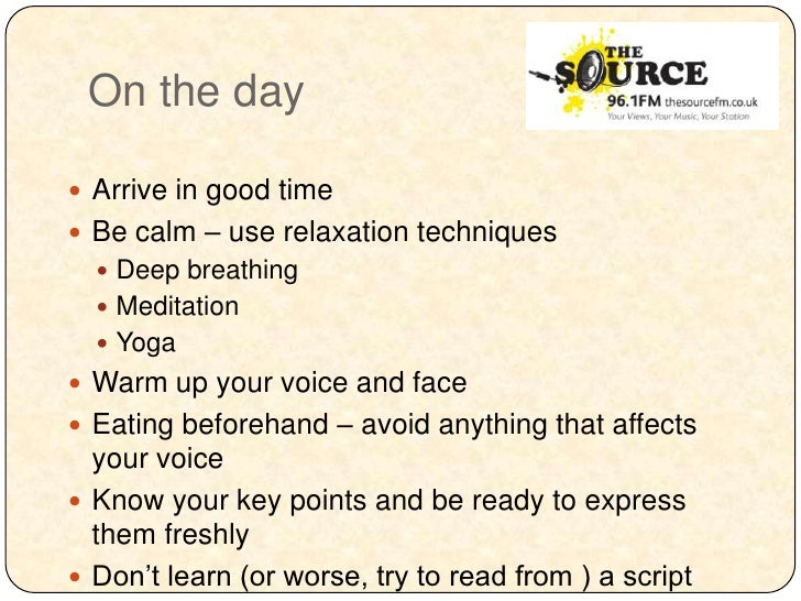 On the day Arrive in good time Be calm – use relaxation techniques   Deep breathing   Meditation   Yoga Warm up your...