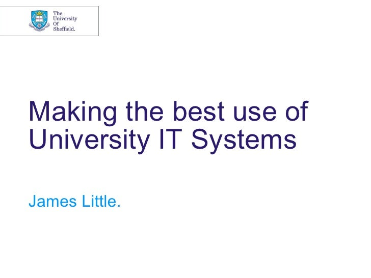 Making the best use ofUniversity IT SystemsJames Little.