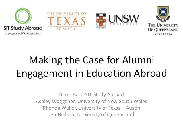 Making the Case for AlumniEngagement in Education Abroad            Blake Hart, SIT Study Abroad   Ashley Waggener, Univer...