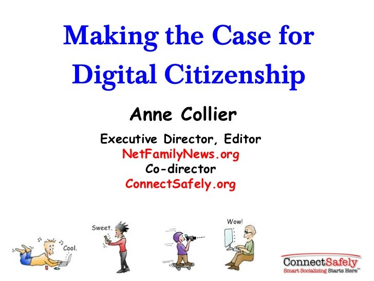 Making the Case for Digital Citizenship Anne Collier Executive Director, Editor NetFamilyNews.org Co-director ConnectSafel...