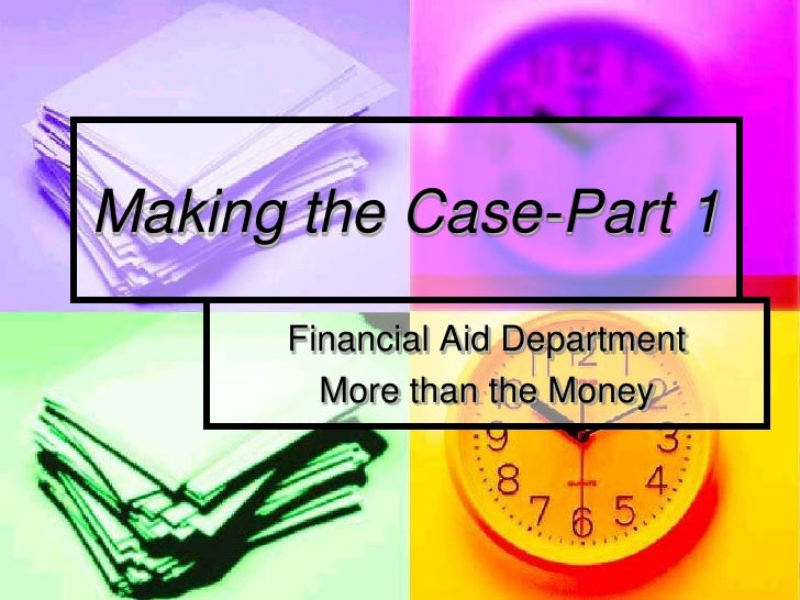 Making the Case-Part 1      Financial Aid Department        More than the Money