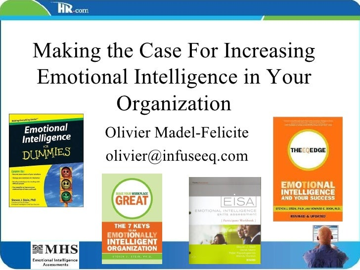 Making the Case For Increasing Emotional Intelligence in Your Organization Olivier Madel-Felicite [email_address]