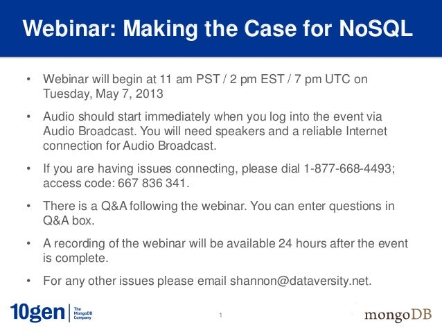 1Webinar: Making the Case for NoSQL• Webinar will begin at 11 am PST / 2 pm EST / 7 pm UTC onTuesday, May 7, 2013• Audio s...