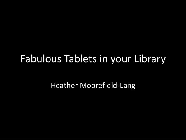 Fabulous Tablets in your Library Heather Moorefield-Lang