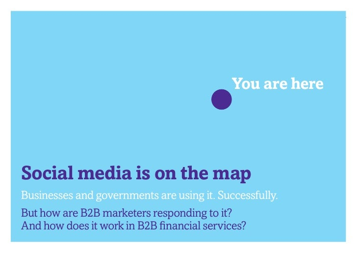 You are hereSocial media is on the mapBusinesses and governments are using it. Successfully.But how are B2B marketers resp...