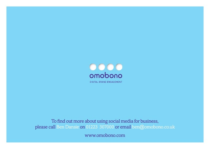 To find out more about using social media for business,      please call Ben Dansie on 01223 307000 or email ben@omobono.c...