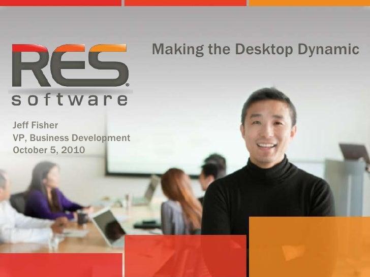 Making the Desktop Dynamic<br />Jeff Fisher<br />VP, Business Development<br />October 5, 2010<br />