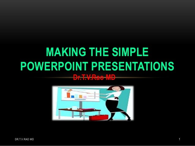 MAKING THE SIMPLE POWERPOINT PRESENTATIONS Dr.T.V.Rao MD  DR.T.V.RAO MD  1