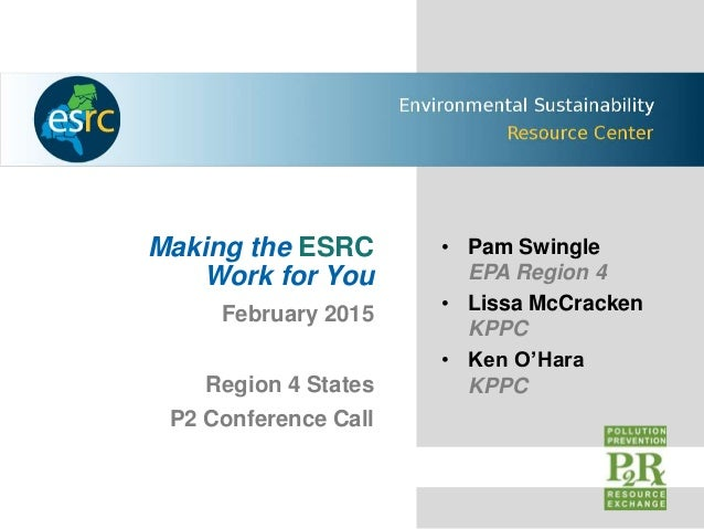 Making the ESRC Work for You February 2015 Region 4 States P2 Conference Call • Pam Swingle EPA Region 4 • Lissa McCracken...