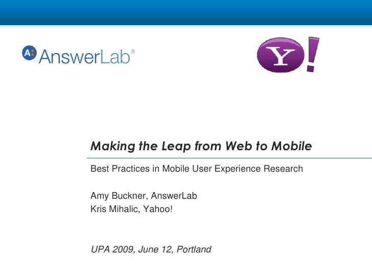 Making the Leap from Web to Mobile <br />Best Practices in Mobile User Experience Research<br />Amy Buckner, AnswerLab<br ...