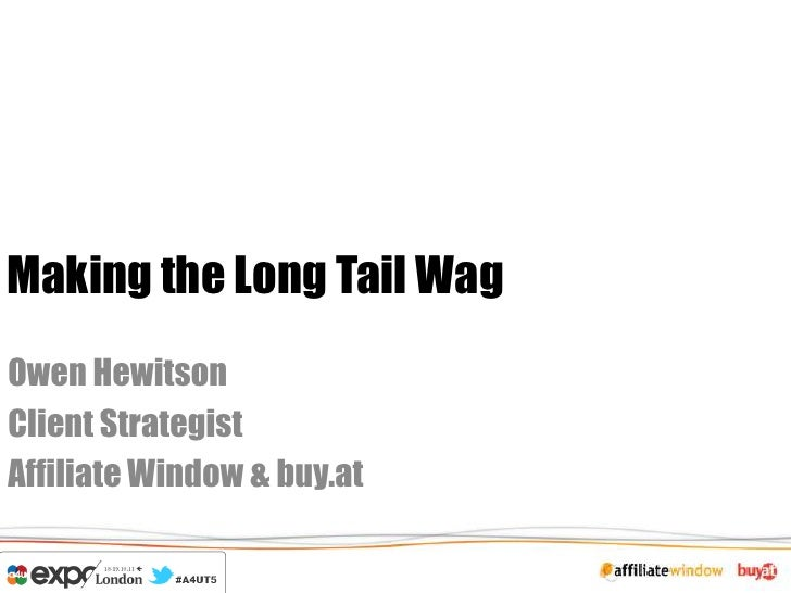 Making the Long Tail WagOwen HewitsonClient StrategistAffiliate Window & buy.at