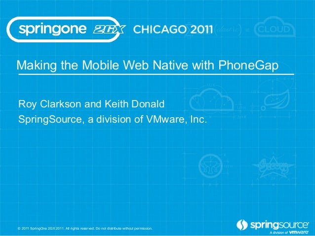 Making the Mobile Web Native with PhoneGapRoy Clarkson and Keith DonaldSpringSource, a division of VMware, Inc.© 2011 Spri...