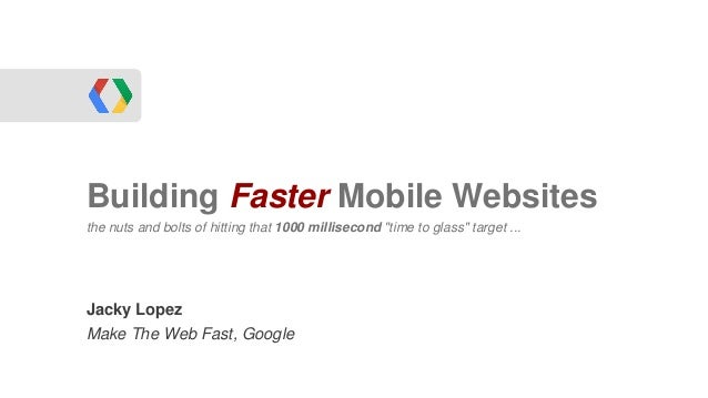 """Building Faster Mobile Websitesthe nuts and bolts of hitting that 1000 millisecond """"time to glass"""" target ...WebRTCJacky L..."""