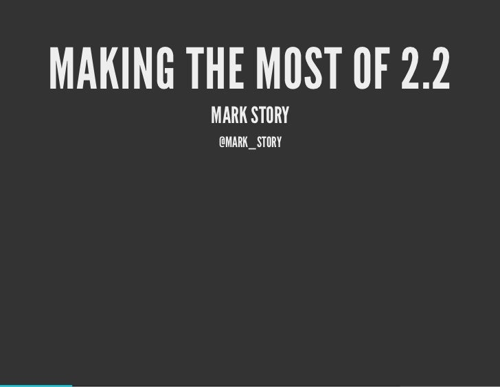 MAKING THE MOST OF 2.2        MARK STORY         @MARK_STORY