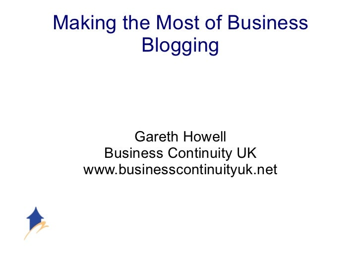 Making the Most of Business Blogging Gareth Howell Business Continuity UK