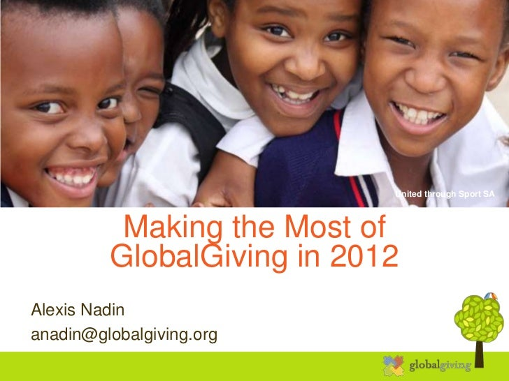 United through Sport SA          Making the Most of         GlobalGiving in 2012Alexis Nadinanadin@globalgiving.org