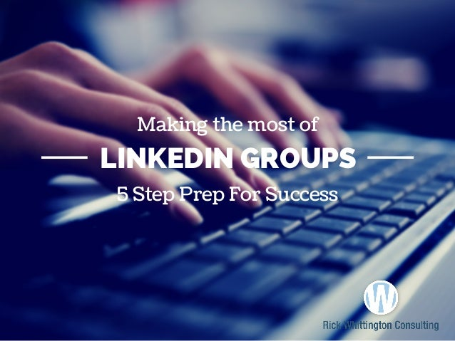 LINKEDIN GROUPS Making the most of 5 Step Prep For Success